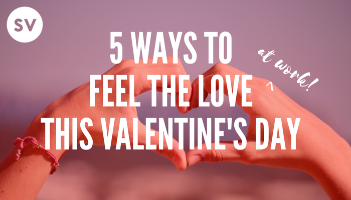 5 Ways to Feel the Love at work this Valentine's Day